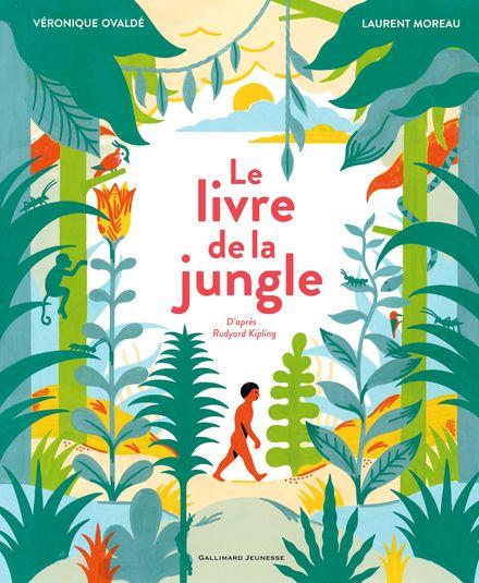 Le livre de la jungle - Rudyard Kipling, Laurent Moreau, Véronique Ovaldé