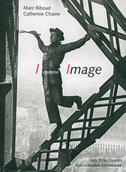 I comme Image - Catherine Chaine, Marc Riboud