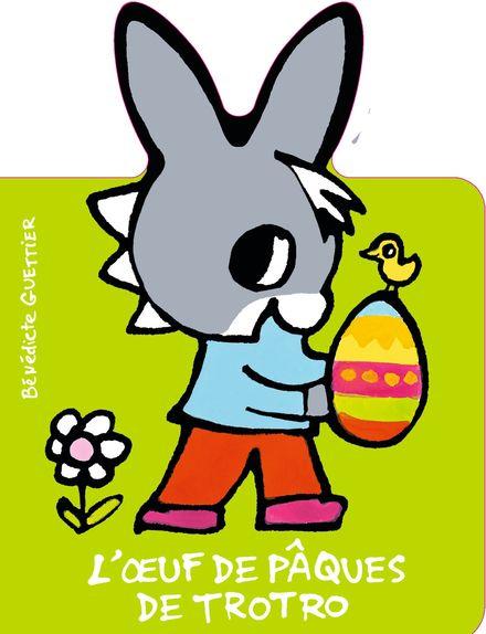 L'œuf de Pâques de Trotro - Bénédicte Guettier