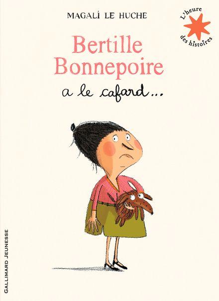 Bertille Bonnepoire a le cafard… - Magali Le Huche
