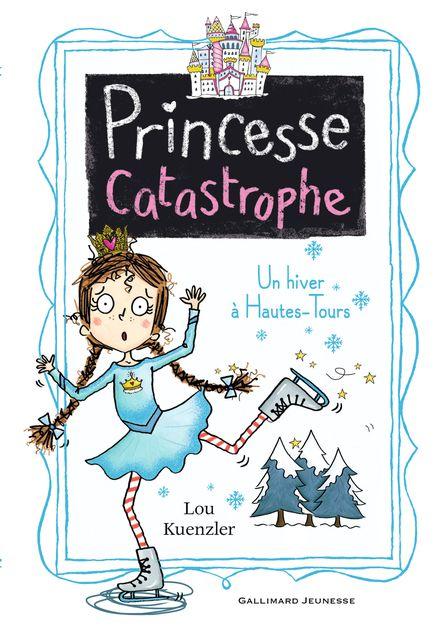 Princesse catastrophe, 4 - Lou Kuenzler, Kimberley Scott