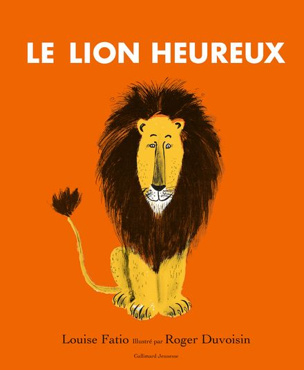 Le lion heureux - Roger Duvoisin, Louise Fatio
