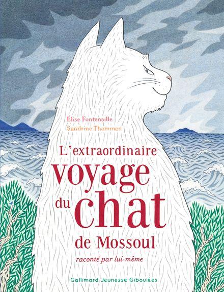 L'extraordinaire voyage du chat de Mossoul raconté par lui-même - Élise Fontenaille, Sandrine Thommen