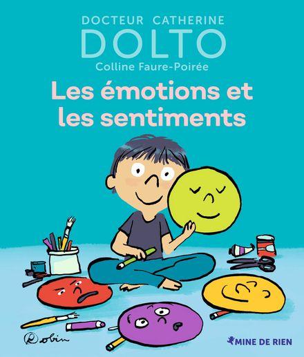 Les émotions et les sentiments - Catherine Dolto, Colline Faure-Poirée,  Robin