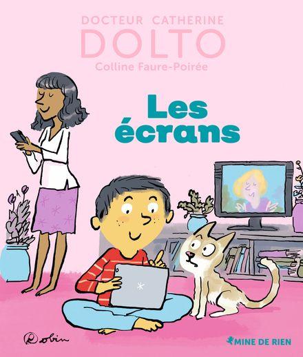Les écrans - Catherine Dolto, Colline Faure-Poirée,  Robin