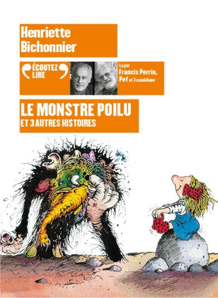 Le monstre poilu et 3 autres histoires - Henriette Bichonnier
