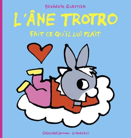 L'âne Trotro fait ce qu'il lui plaît - Bénédicte Guettier