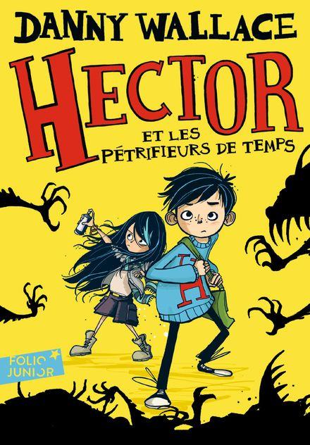 Hector et les Pétrifieurs de temps - Jamie Littler, Danny Wallace