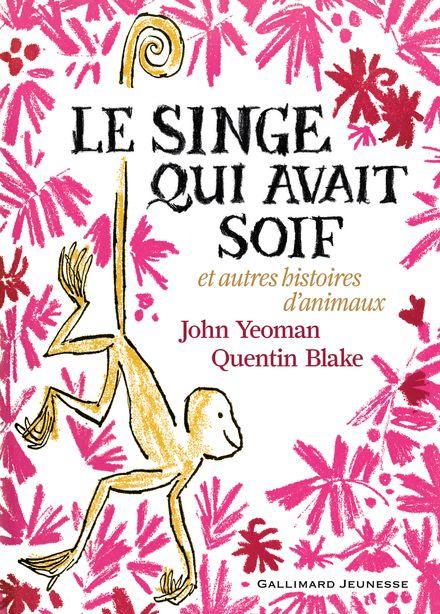 Le singe qui avait soif et autres histoires d'animaux - Quentin Blake, John Yeoman