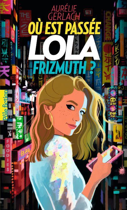 Où est passée Lola Frizmuth? - Aurélie Gerlach