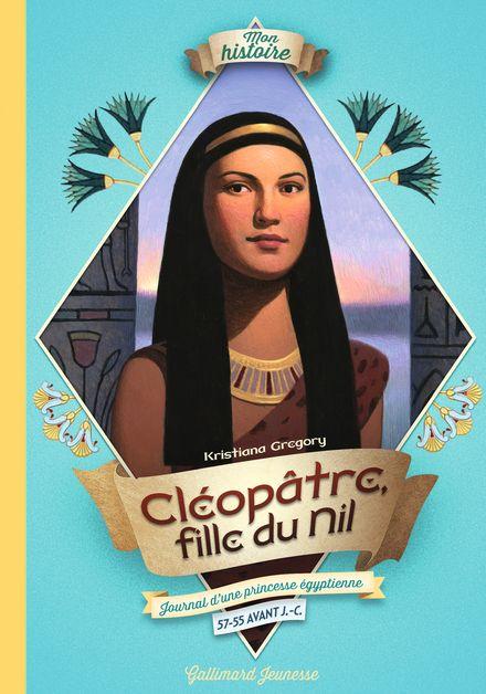 Cléopâtre, fille du Nil - Kristiana Gregory