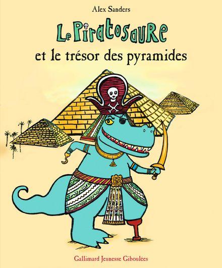 Le Piratosaure et le trésor des pyramides - Alex Sanders