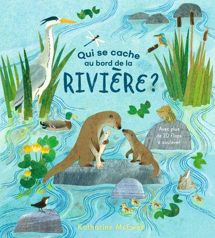 Qui se cache au bord de la rivière? - Katherine McEwen