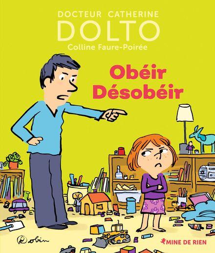 Obéir Désobéir - Catherine Dolto, Colline Faure-Poirée,  Robin