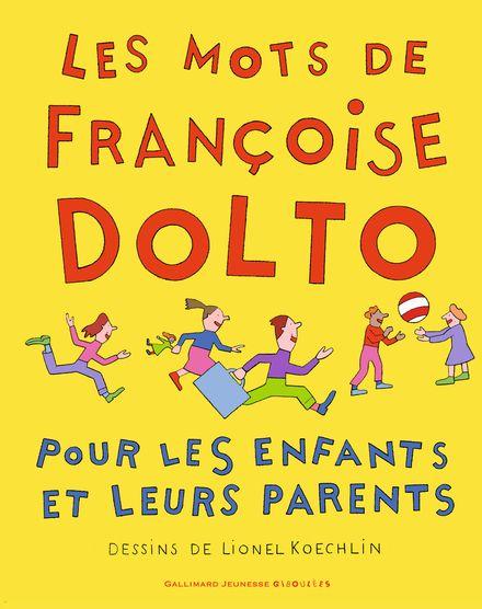 Les mots de Françoise Dolto pour les enfants et leurs parents - Françoise Dolto, Lionel Koechlin
