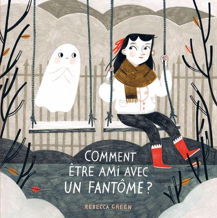 Comment être ami avec un fantôme? - Rebecca Green
