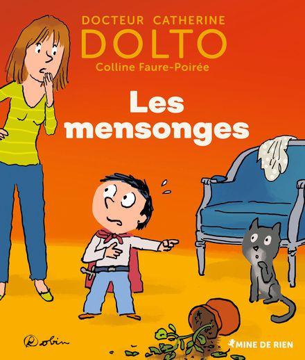 Les mensonges - Catherine Dolto, Colline Faure-Poirée,  Robin