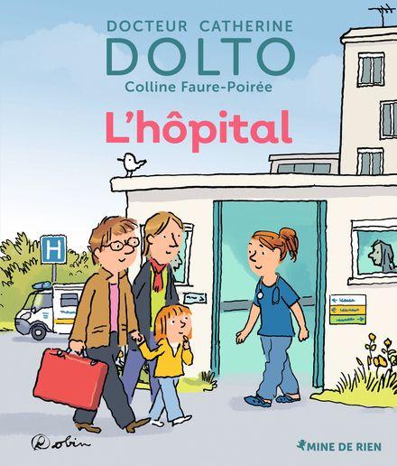 L'hôpital - Catherine Dolto, Colline Faure-Poirée,  Robin