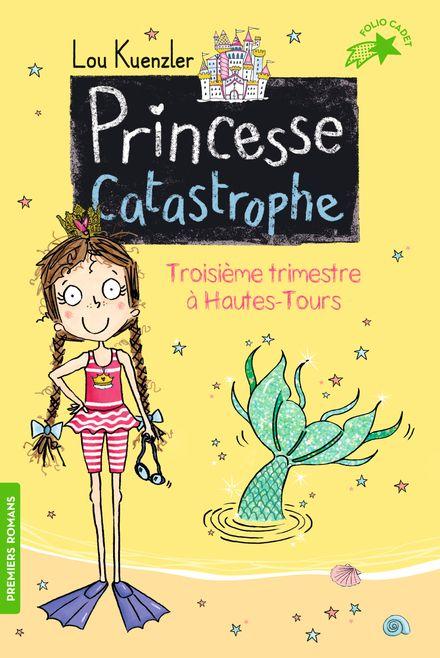 Princesse catastrophe, 3 - Lou Kuenzler, Kimberley Scott