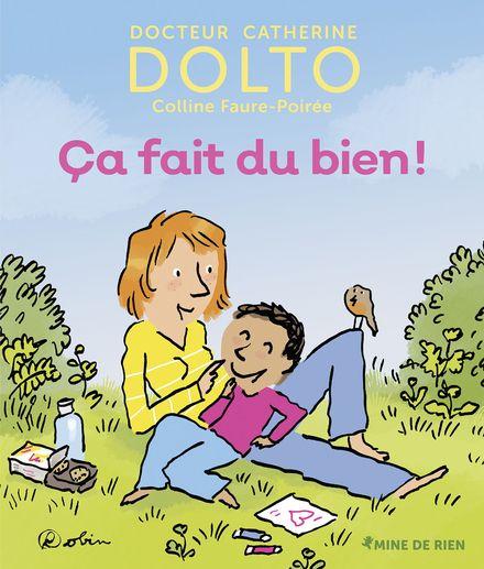 Ca fait du bien! - Catherine Dolto, Colline Faure-Poirée,  Robin