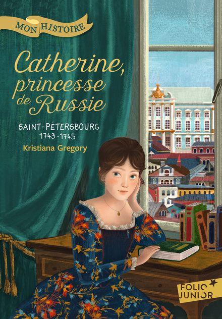 Catherine, princesse de Russie - Kristiana Gregory