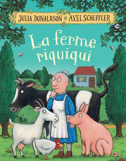 La ferme riquiqui - Julia Donaldson, Axel Scheffler
