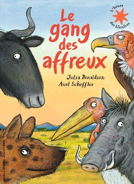 Le gang des affreux - Julia Donaldson, Axel Scheffler