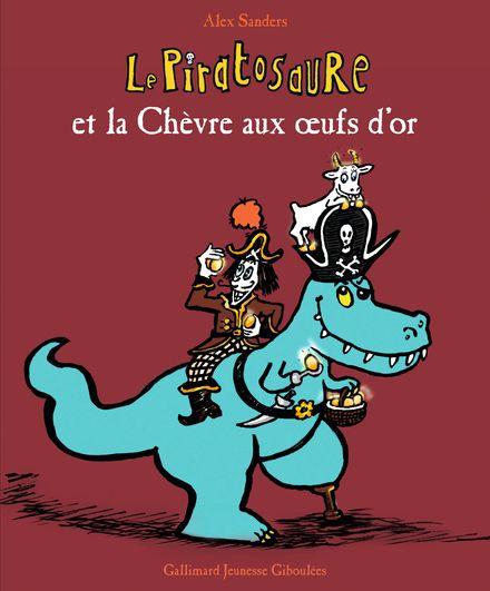 Le Piratosaure et la Chèvre aux œufs d'or - Alex Sanders