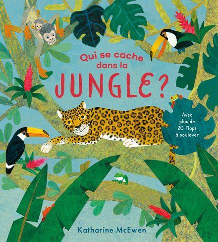 Qui se cache dans la jungle ? - Katherine McEwen