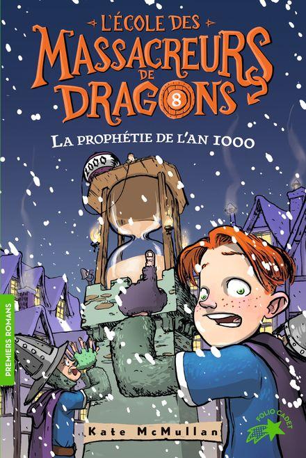 L'Ecole des Massacreurs de Dragons - 8 La prophétie de l'an 1000 - Bill Basso, Kate McMullan