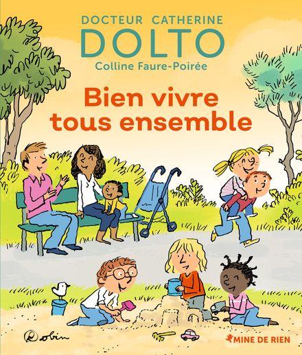 Bien vivre tous ensemble - Catherine Dolto, Colline Faure-Poirée