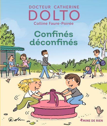 Confinés déconfinés - Catherine Dolto, Colline Faure-Poirée,  Robin
