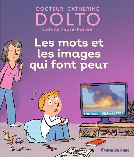 Les mots et les images qui font peur - Catherine Dolto, Colline Faure-Poirée