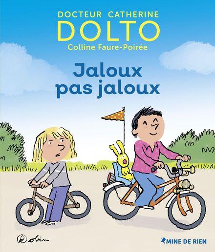 Jaloux pas jaloux - Catherine Dolto, Colline Faure-Poirée,  Robin