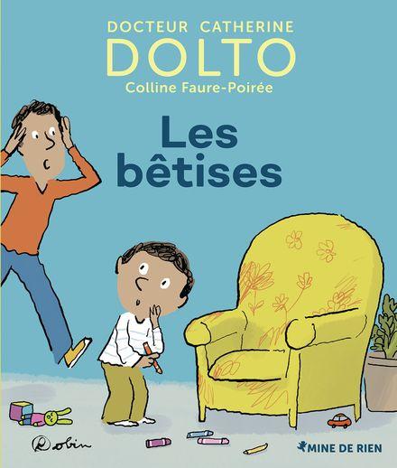 Les bêtises - Catherine Dolto, Colline Faure-Poirée,  Robin