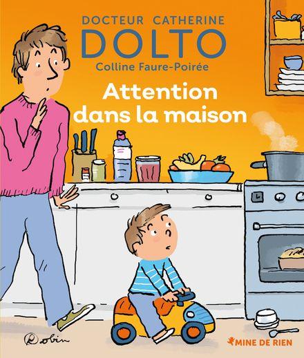 Attention dans la maison - Catherine Dolto, Colline Faure-Poirée