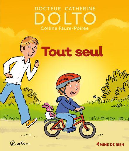 Tout seul - Catherine Dolto, Colline Faure-Poirée