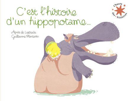 C'est l'histoire d'un hippopotame... - Agnès De Lestrade, Guillaume Plantevin