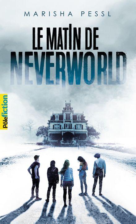 Le matin de Neverworld - Marisha Pessl