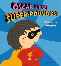 Oscar et ses super-pouvoirs! - Melanie Walsh