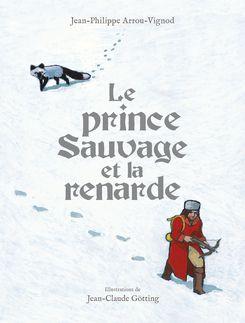 Le prince Sauvage et la renarde - Jean-Philippe Arrou-Vignod, Jean-Claude Götting
