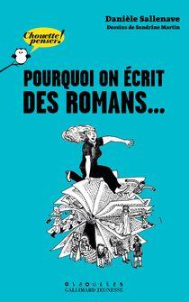 Pourquoi on écrit des romans... - Sandrine Martin, Danièle Sallenave