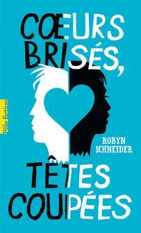 Cœurs brisés, têtes coupées - Robyn Schneider