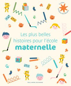 Les plus belles histoires pour l'école maternelle -  un collectif d'illustrateurs