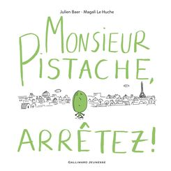 Monsieur Pistache, arrêtez! - Julien Baer, Magali Le Huche