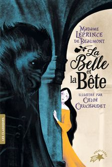 La Belle et la Bête - Chloé Cruchaudet, Madame Leprince de Beaumont