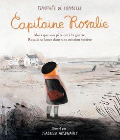 Capitaine Rosalie - Isabelle Arsenault, Timothée de Fombelle