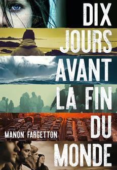 Dix jours avant la fin du monde - Manon Fargetton