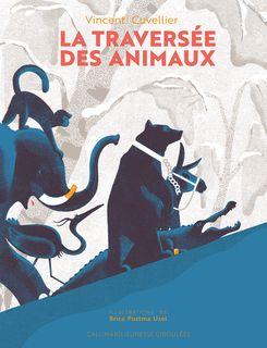 La traversée des animaux - Vincent Cuvellier, Brice Postma Uzel