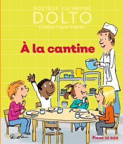 À la cantine - Catherine Dolto, Colline Faure-Poirée,  Robin